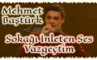O Ses Türkiye Mehmet Baştürk Vazgeçtim